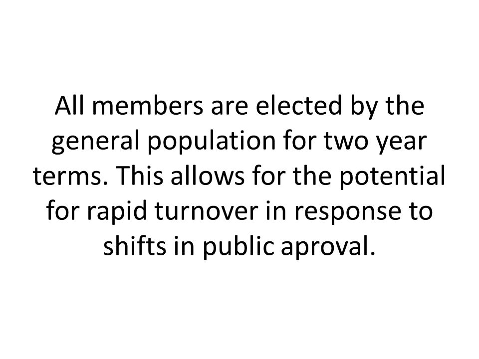 All members are elected by the general population for two year terms