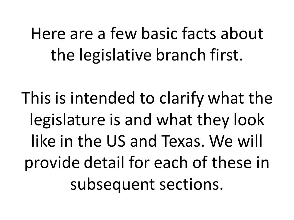Here are a few basic facts about the legislative branch first