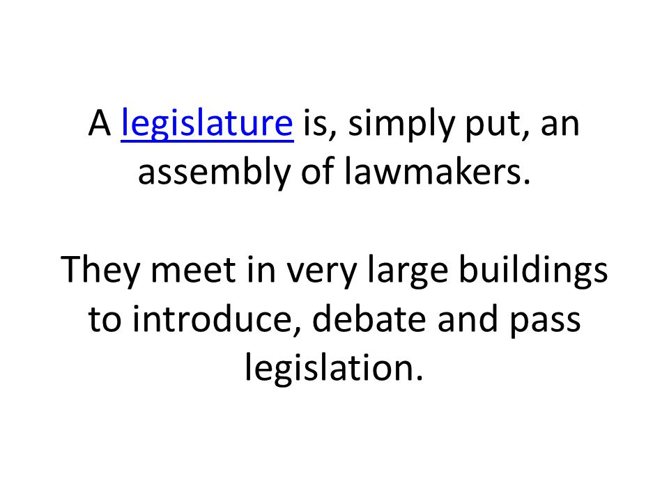 A legislature is, simply put, an assembly of lawmakers
