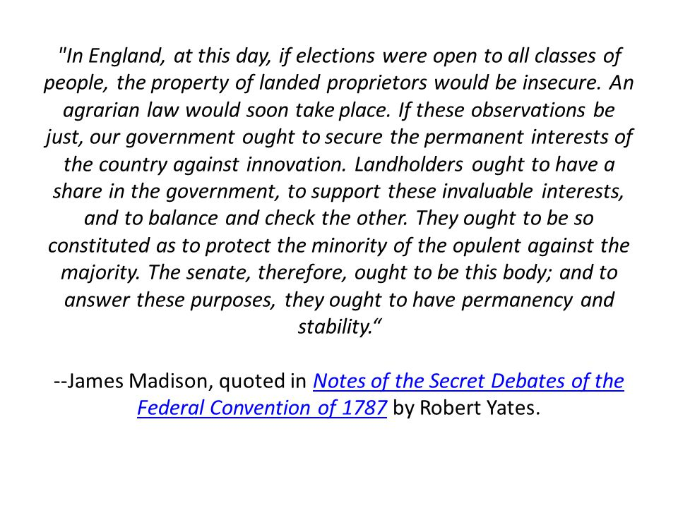 In England, at this day, if elections were open to all classes of people, the property of landed proprietors would be insecure.