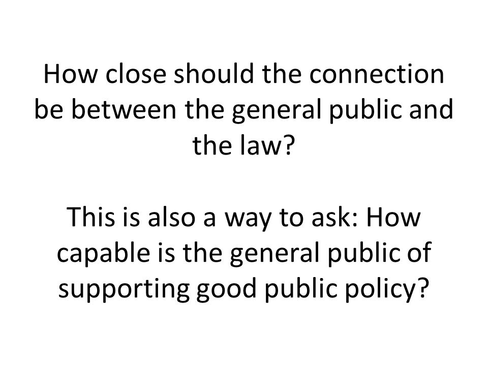 How close should the connection be between the general public and the law.