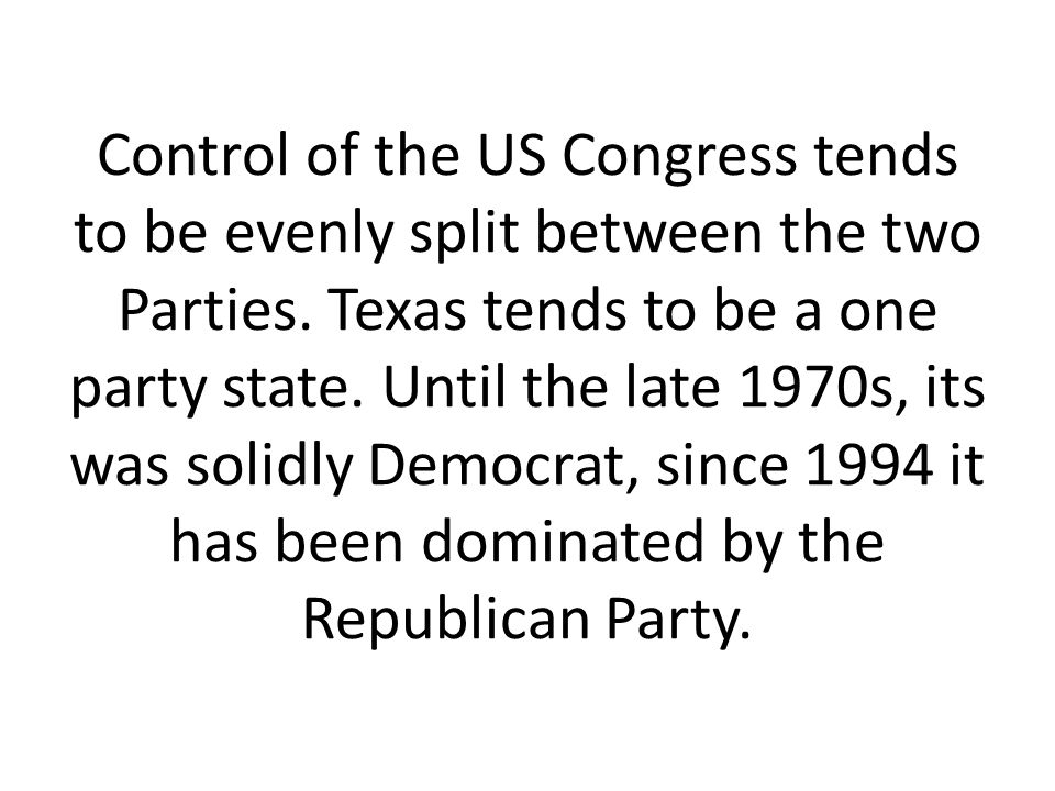 Control of the US Congress tends to be evenly split between the two Parties.