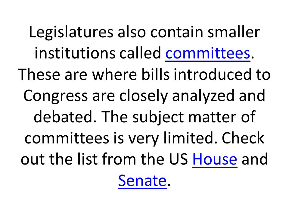 Legislatures also contain smaller institutions called committees