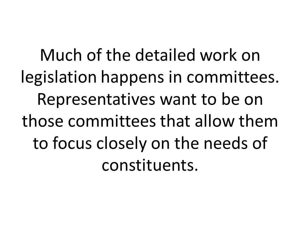 Much of the detailed work on legislation happens in committees