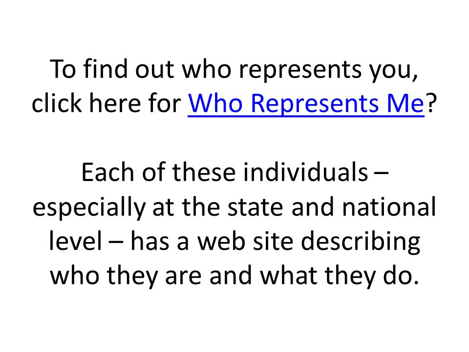To find out who represents you, click here for Who Represents Me