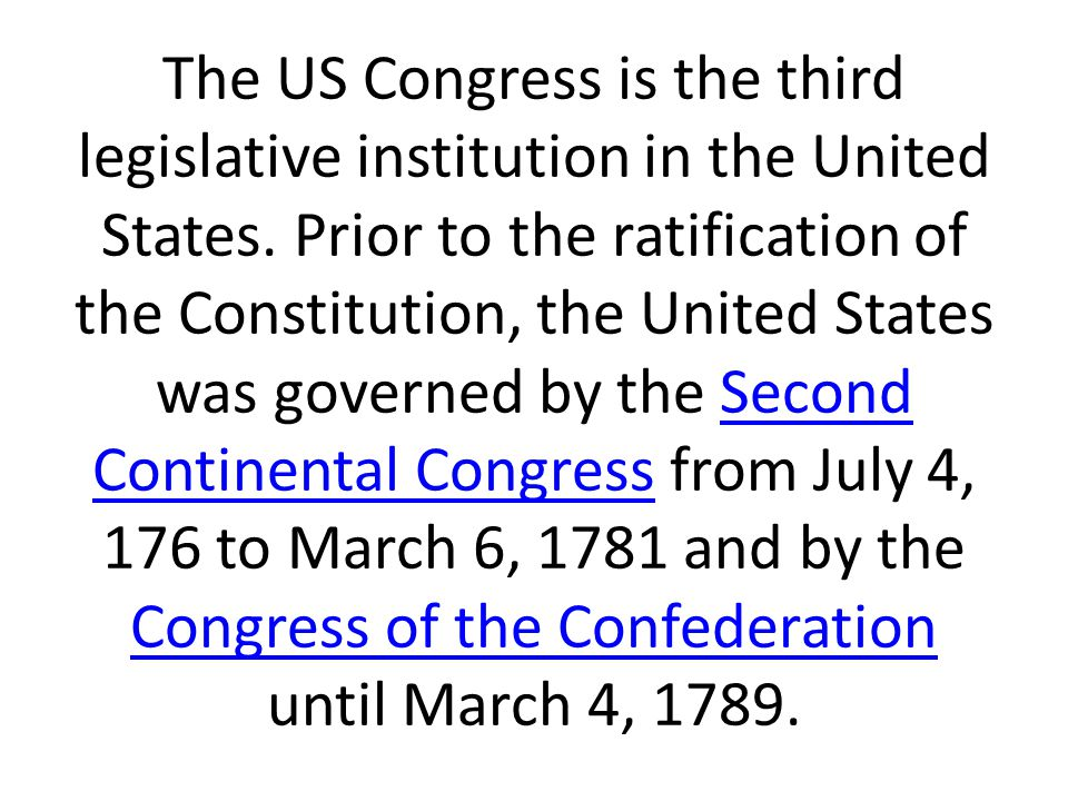 The US Congress is the third legislative institution in the United States.