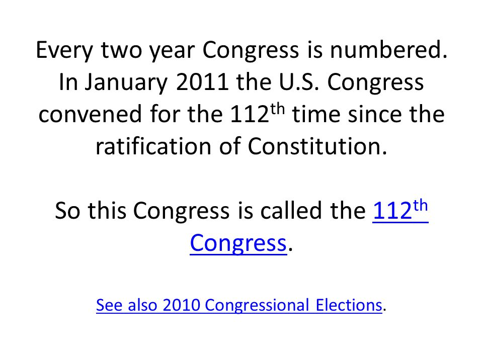 Every two year Congress is numbered. In January 2011 the U. S