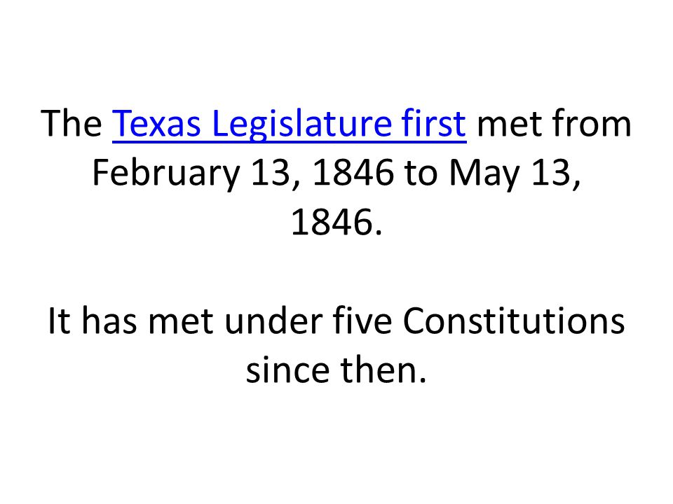 The Texas Legislature first met from February 13, 1846 to May 13, 1846