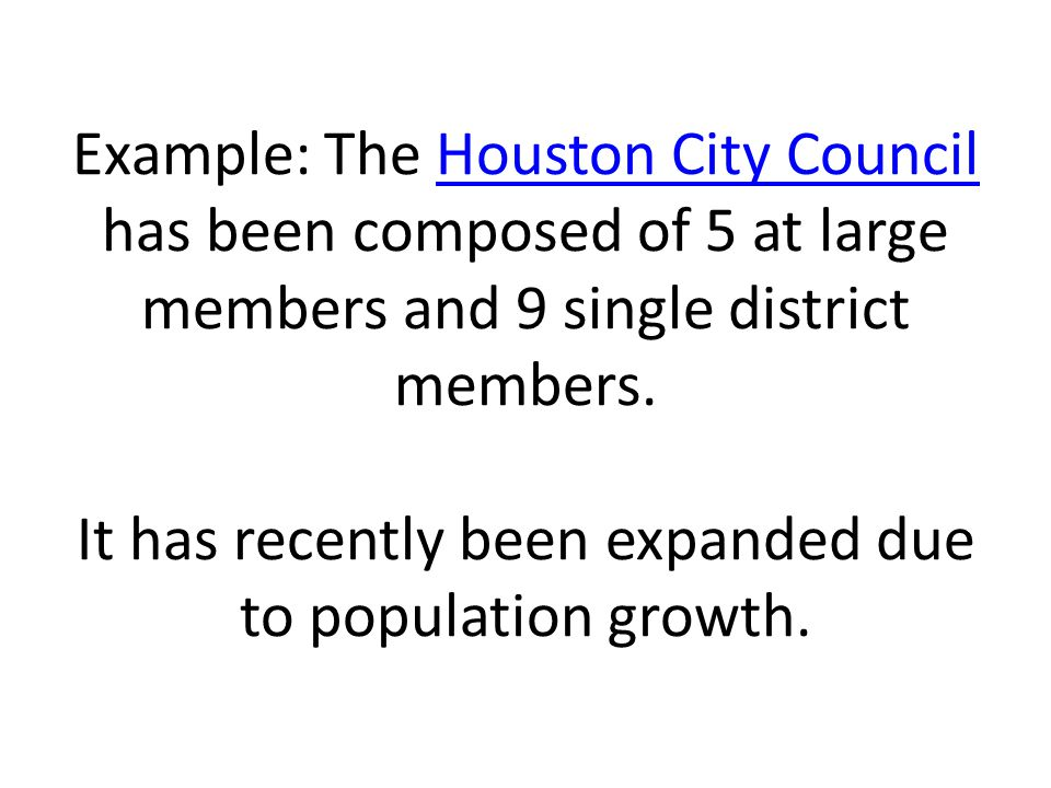 Example: The Houston City Council has been composed of 5 at large members and 9 single district members.
