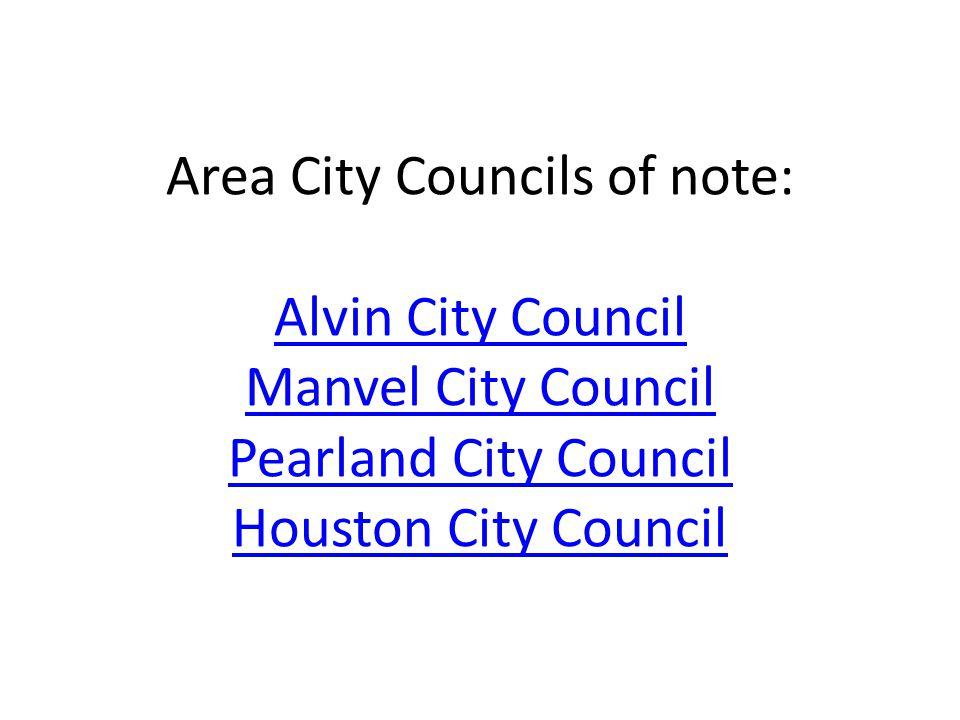 Area City Councils of note: Alvin City Council Manvel City Council Pearland City Council Houston City Council