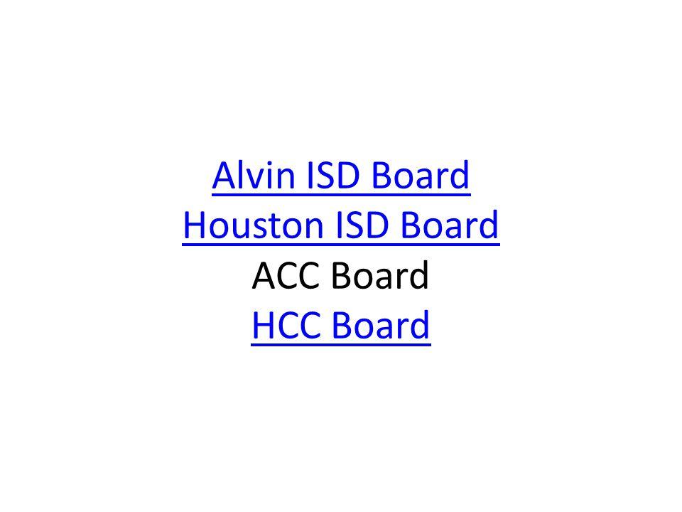 Alvin ISD Board Houston ISD Board ACC Board HCC Board