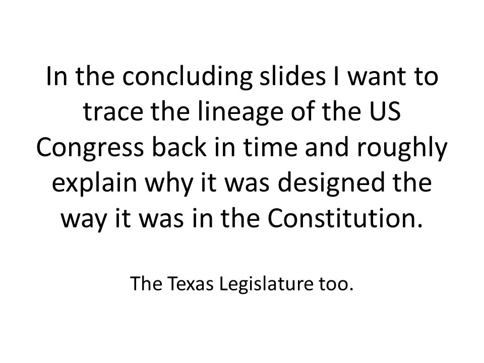 In the concluding slides I want to trace the lineage of the US Congress back in time and roughly explain why it was designed the way it was in the Constitution.