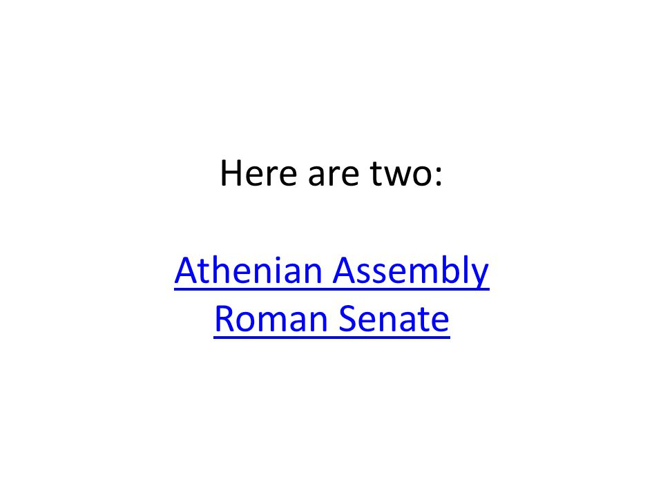 Here are two: Athenian Assembly Roman Senate