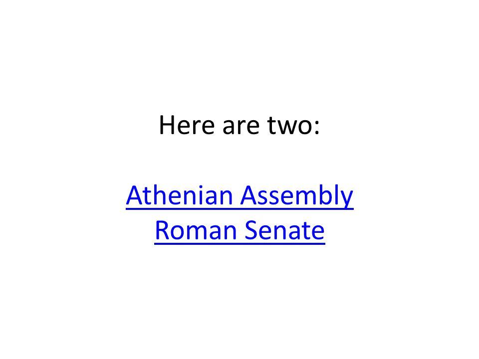 Here are two: Athenian Assembly Roman Senate