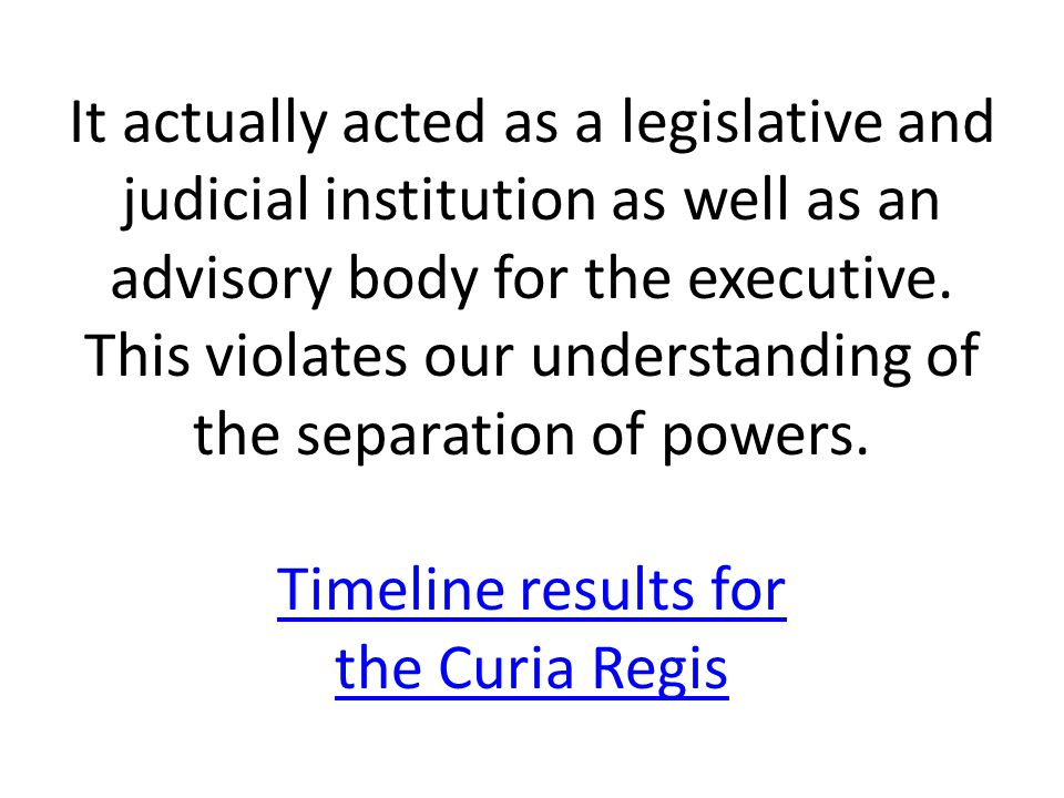 It actually acted as a legislative and judicial institution as well as an advisory body for the executive.