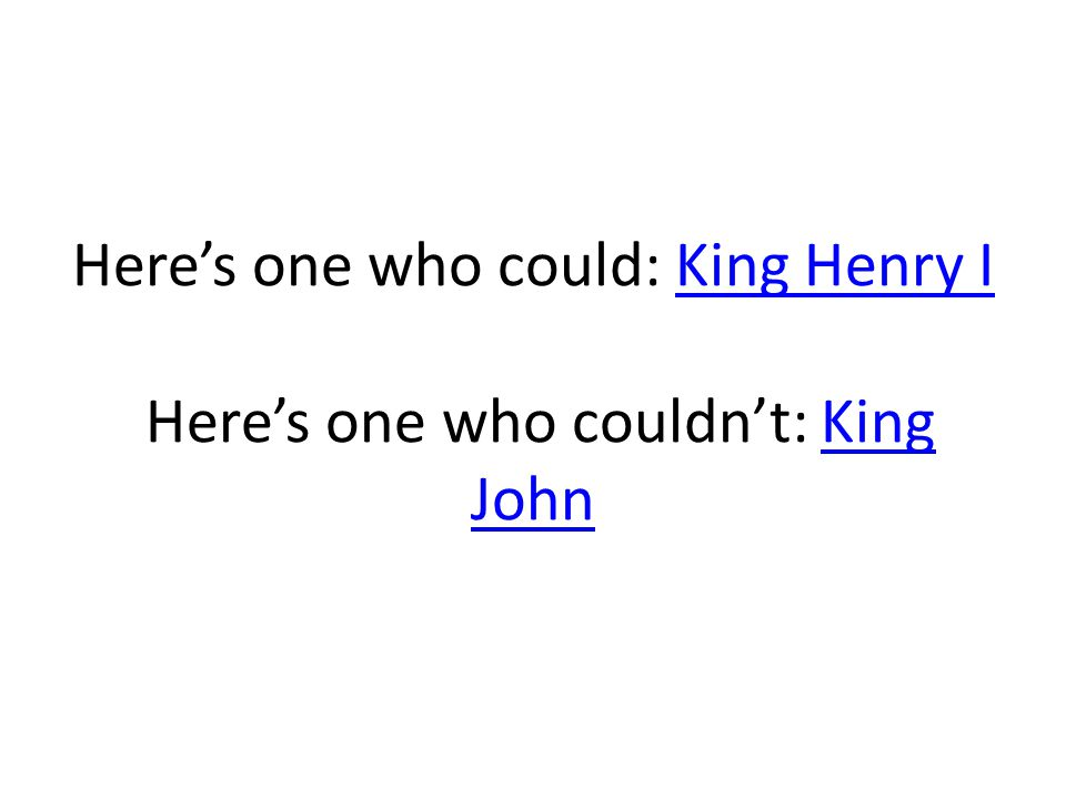 Here's one who could: King Henry I Here's one who couldn't: King John