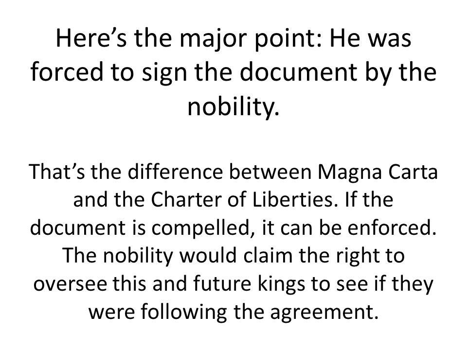 Here's the major point: He was forced to sign the document by the nobility.