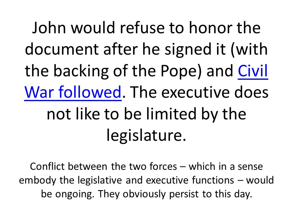 John would refuse to honor the document after he signed it (with the backing of the Pope) and Civil War followed.