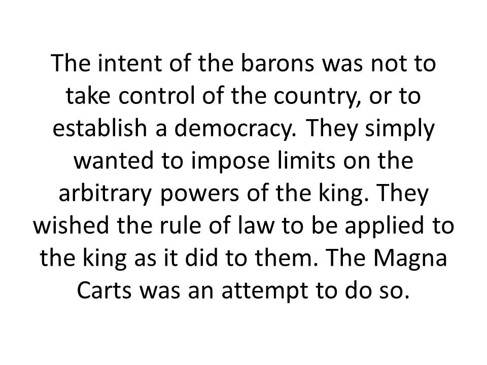 The intent of the barons was not to take control of the country, or to establish a democracy.