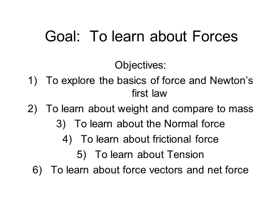 Goal: To learn about Forces