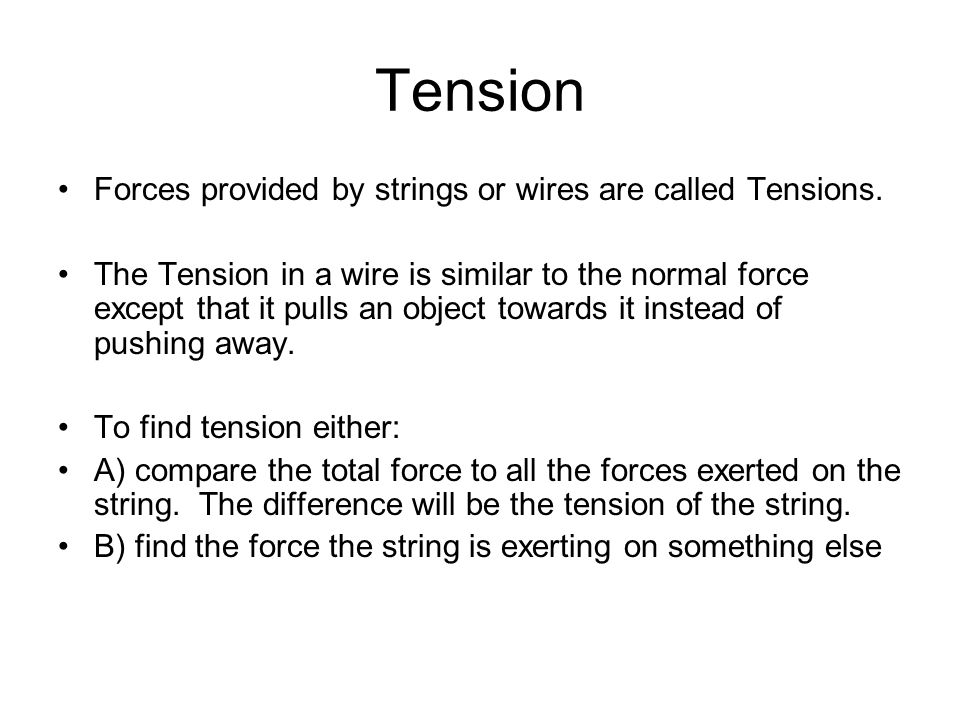 Tension Forces provided by strings or wires are called Tensions.