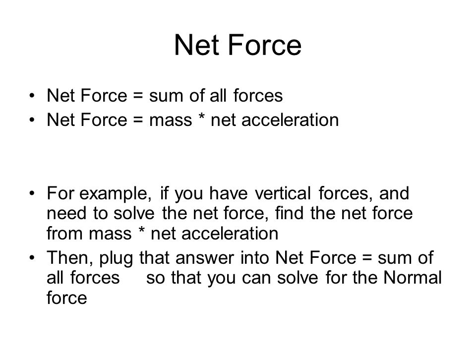 Net Force Net Force = sum of all forces