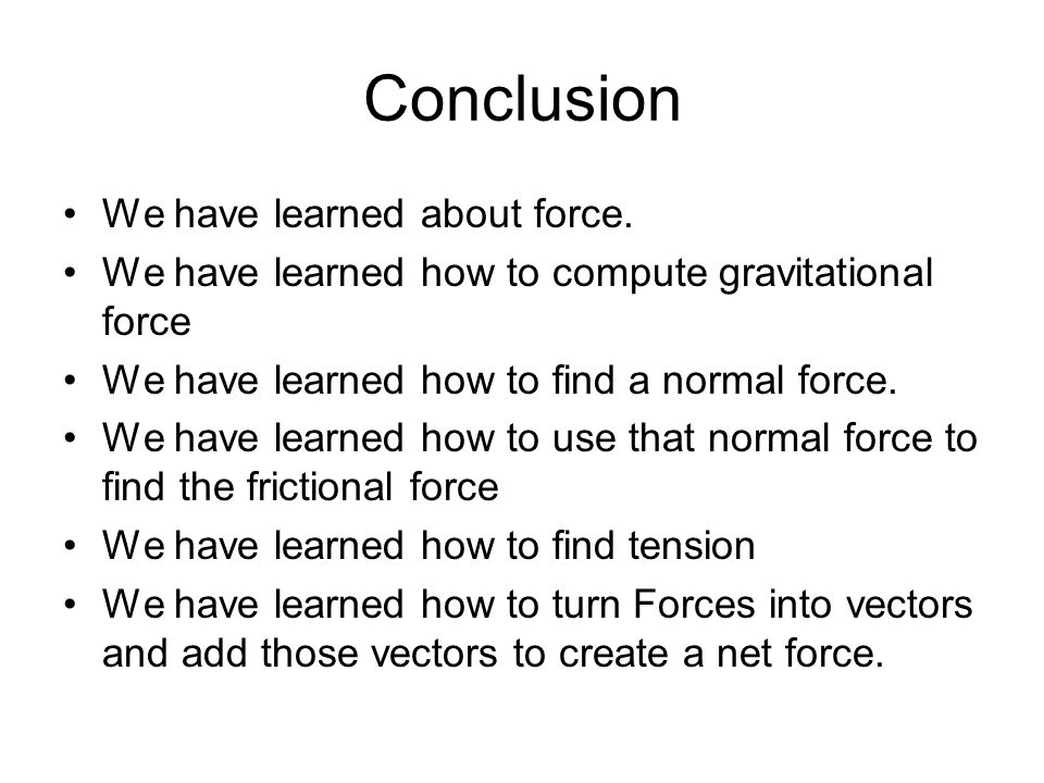 Conclusion We have learned about force.