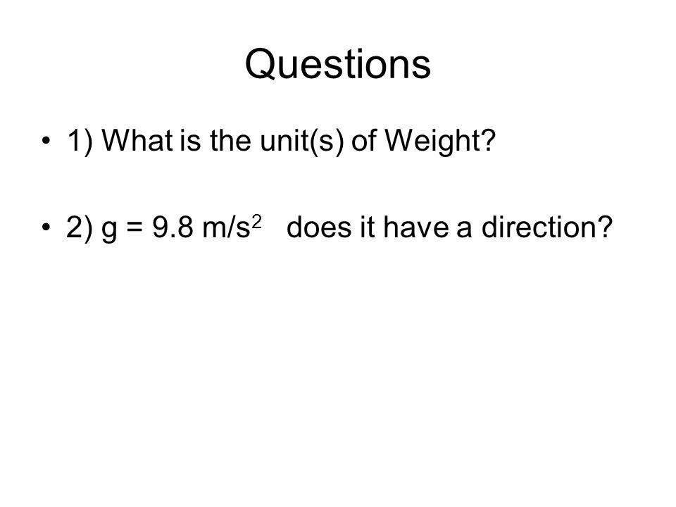 Questions 1) What is the unit(s) of Weight
