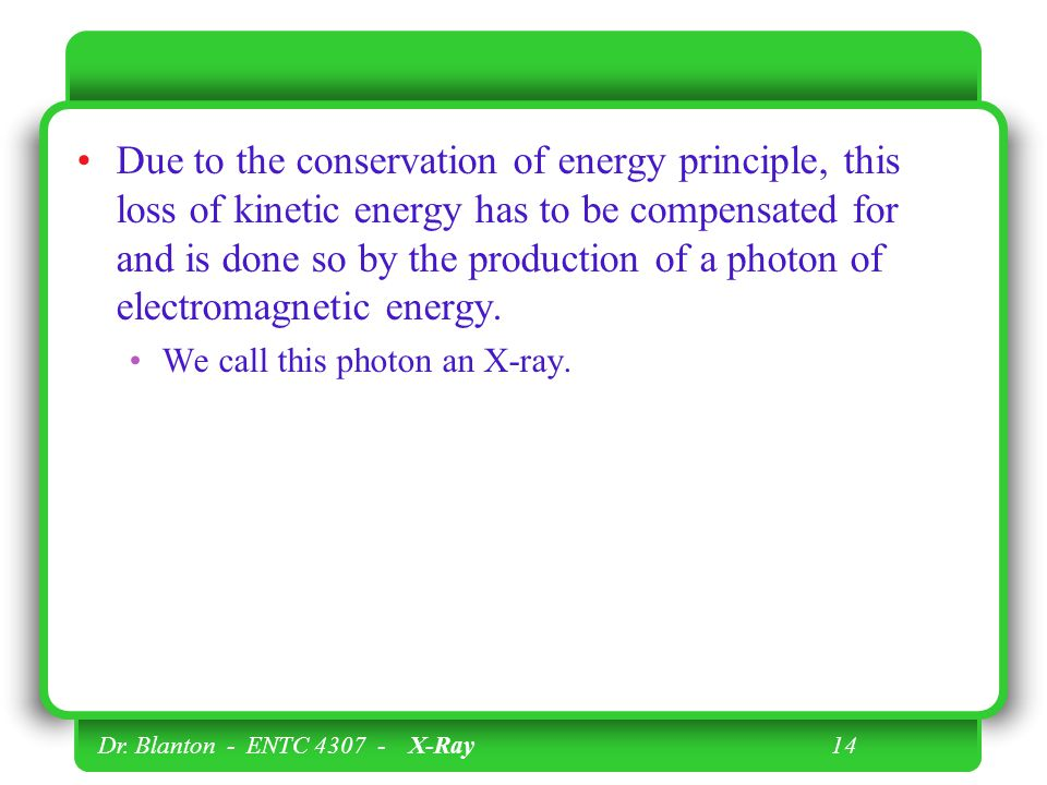 Due to the conservation of energy principle, this loss of kinetic energy has to be compensated for and is done so by the production of a photon of electromagnetic energy.