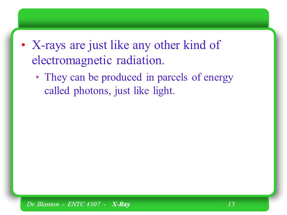 X-rays are just like any other kind of electromagnetic radiation.