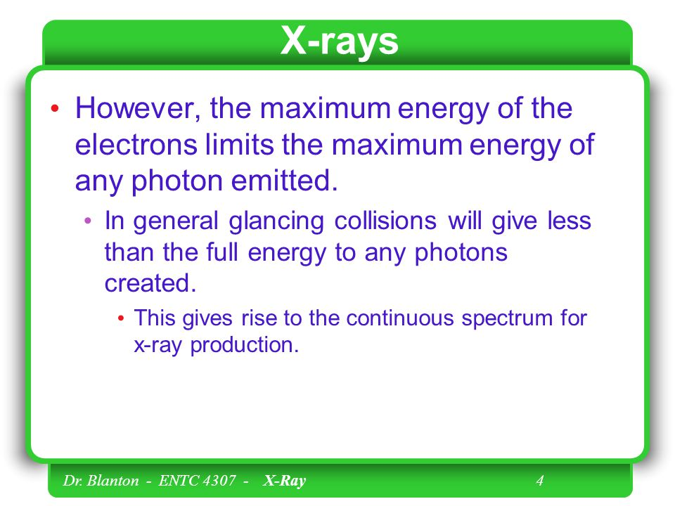 X-rays However, the maximum energy of the electrons limits the maximum energy of any photon emitted.