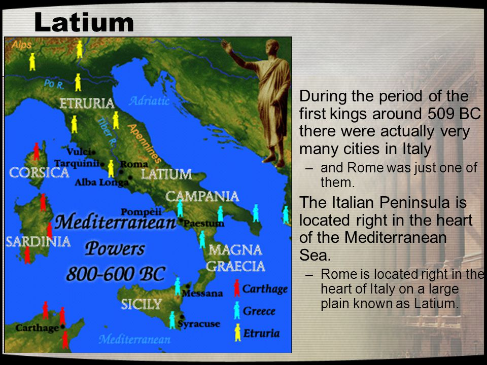 Latium During the period of the first kings around 509 BC there were actually very many cities in Italy.
