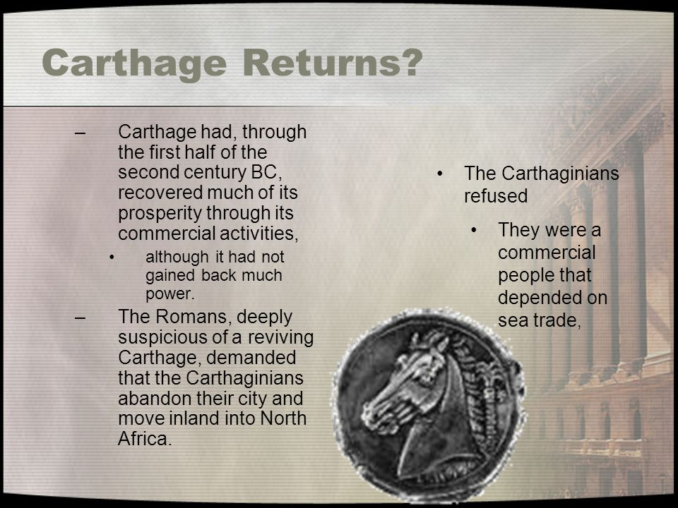 Carthage Returns Carthage had, through the first half of the second century BC, recovered much of its prosperity through its commercial activities,
