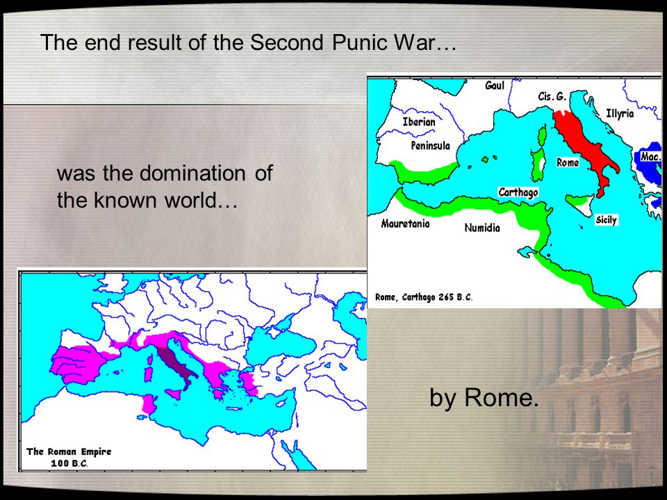 The end result of the Second Punic War…