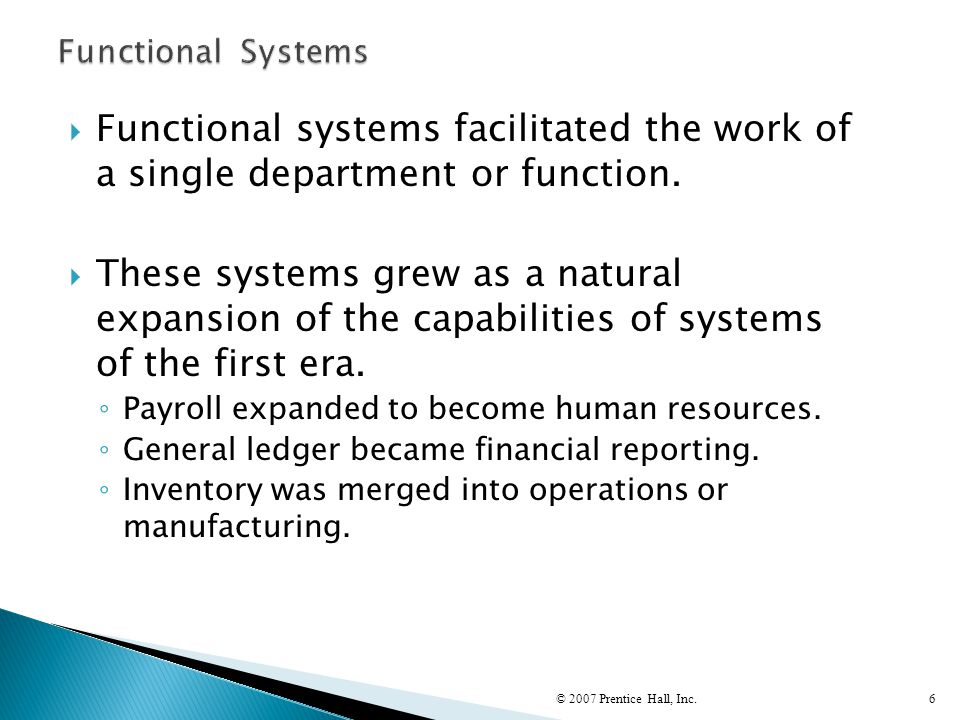 Functional Systems Functional systems facilitated the work of a single department or function.