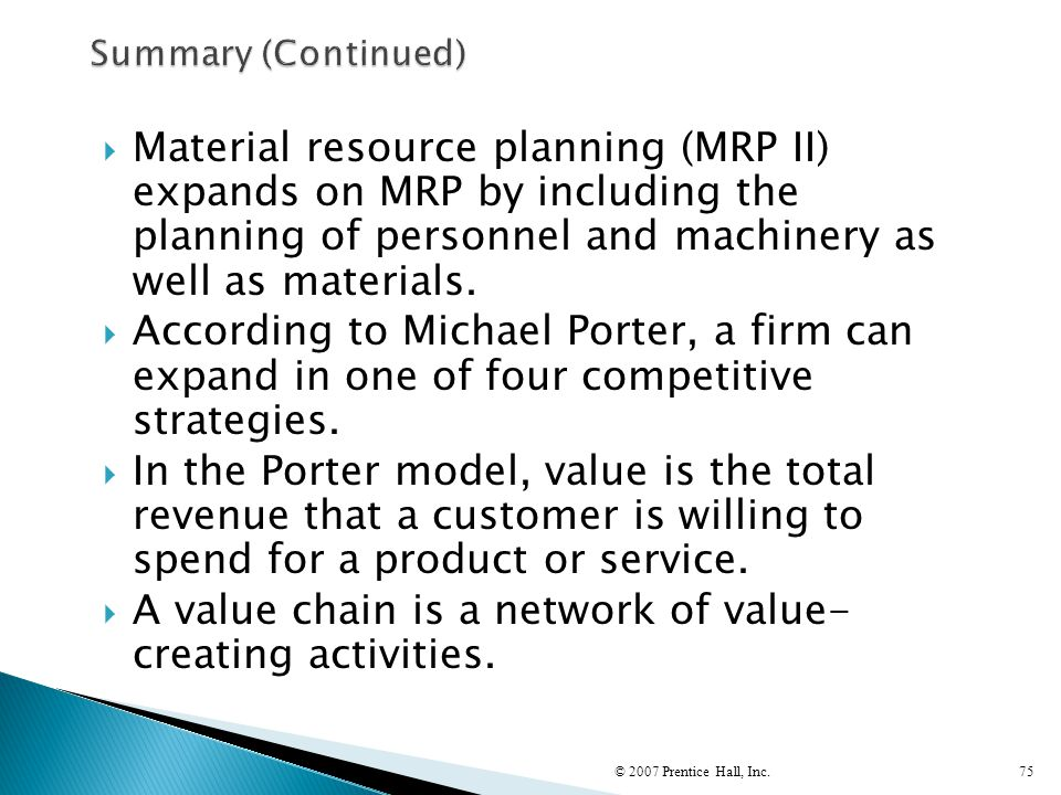 A value chain is a network of value- creating activities.