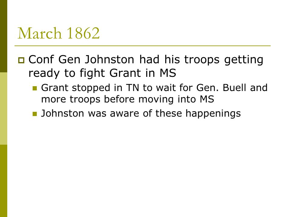 March 1862 Conf Gen Johnston had his troops getting ready to fight Grant in MS.