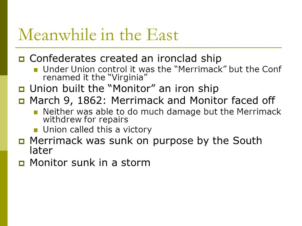 Meanwhile in the East Confederates created an ironclad ship