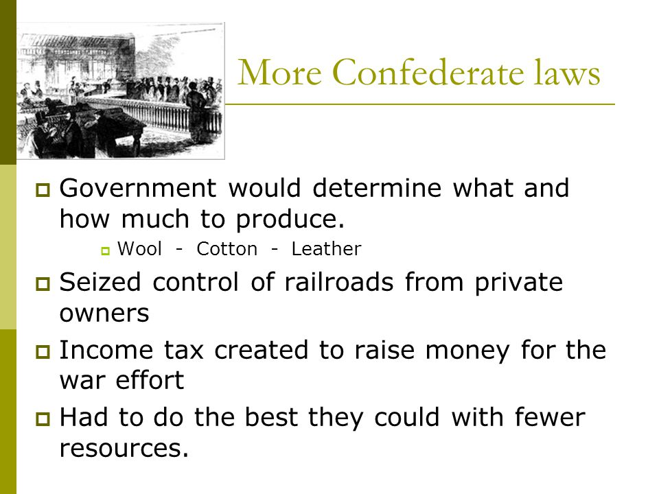 More Confederate laws Government would determine what and how much to produce. Wool - Cotton - Leather.