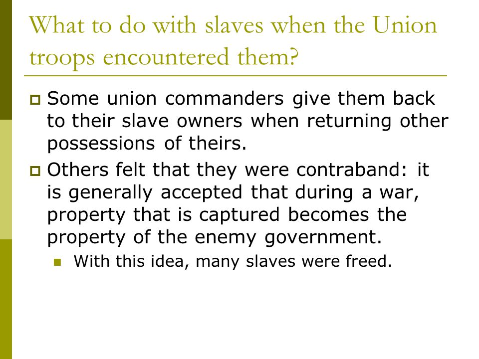 What to do with slaves when the Union troops encountered them