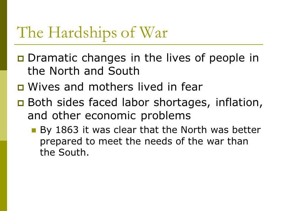 The Hardships of War Dramatic changes in the lives of people in the North and South. Wives and mothers lived in fear.