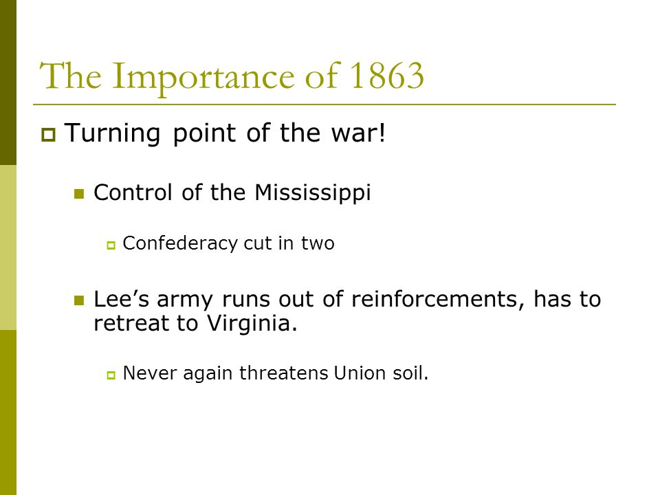 The Importance of 1863 Turning point of the war!