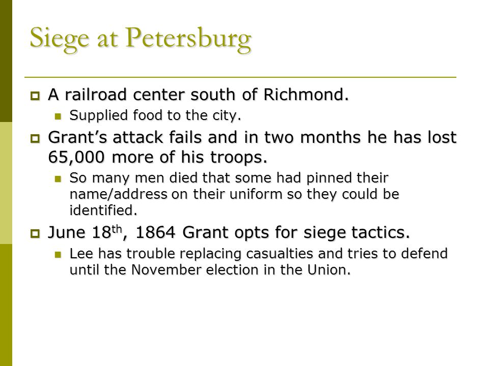 Siege at Petersburg A railroad center south of Richmond.