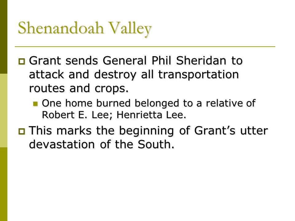 Shenandoah Valley Grant sends General Phil Sheridan to attack and destroy all transportation routes and crops.