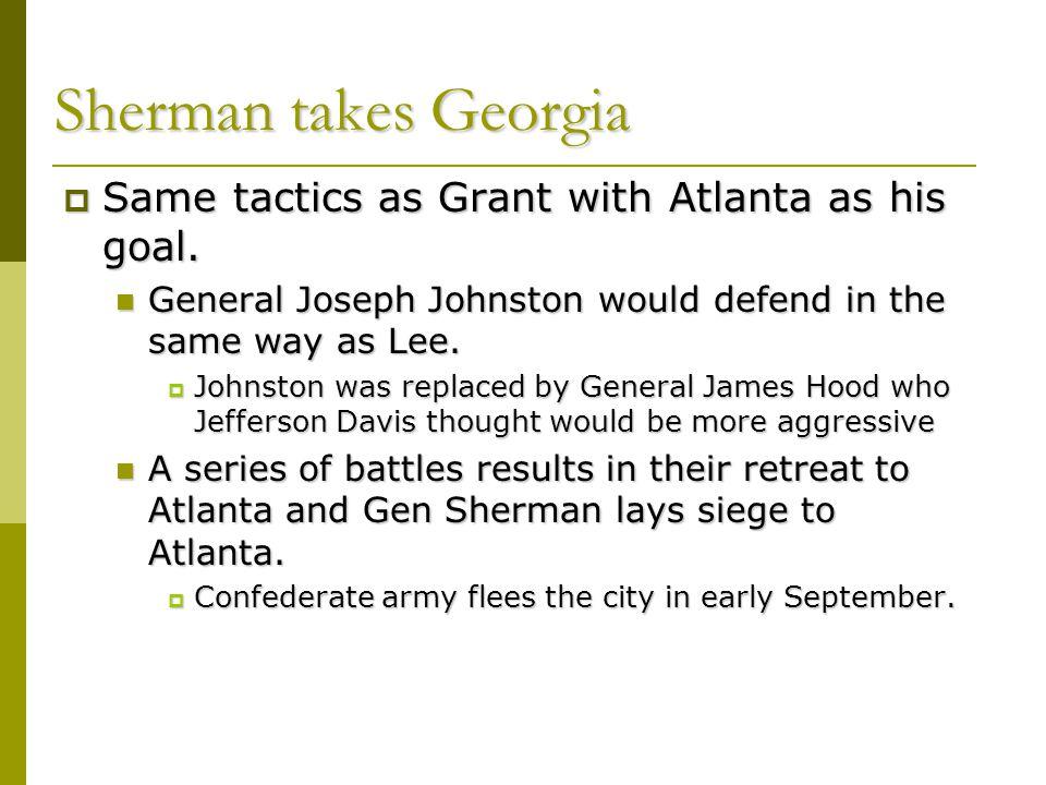 Sherman takes Georgia Same tactics as Grant with Atlanta as his goal.