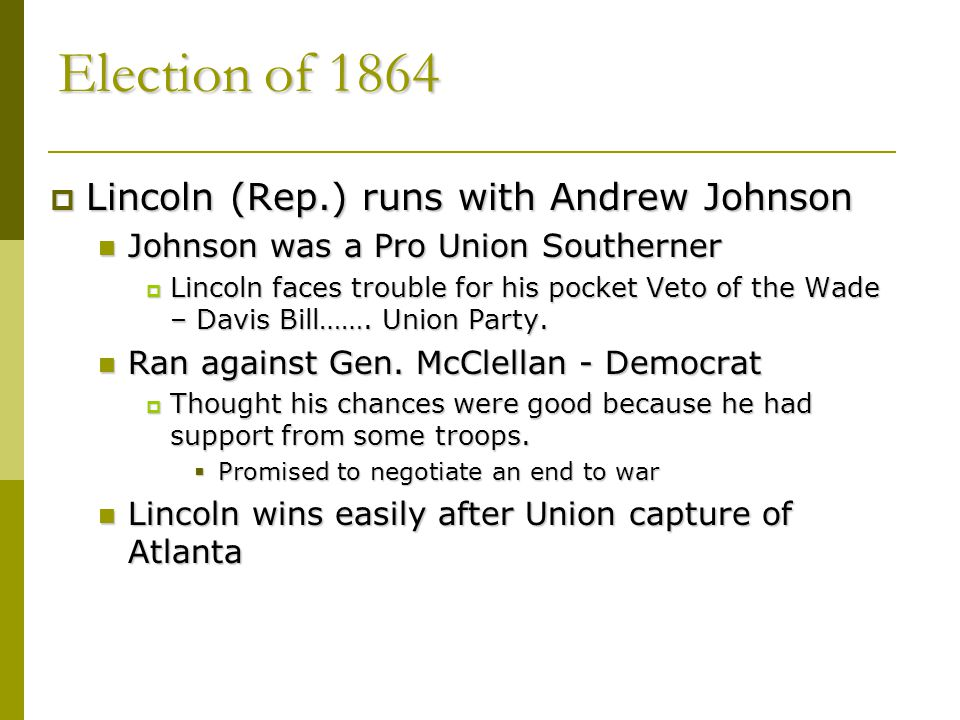 Election of 1864 Lincoln (Rep.) runs with Andrew Johnson