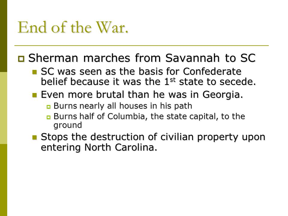 End of the War. Sherman marches from Savannah to SC