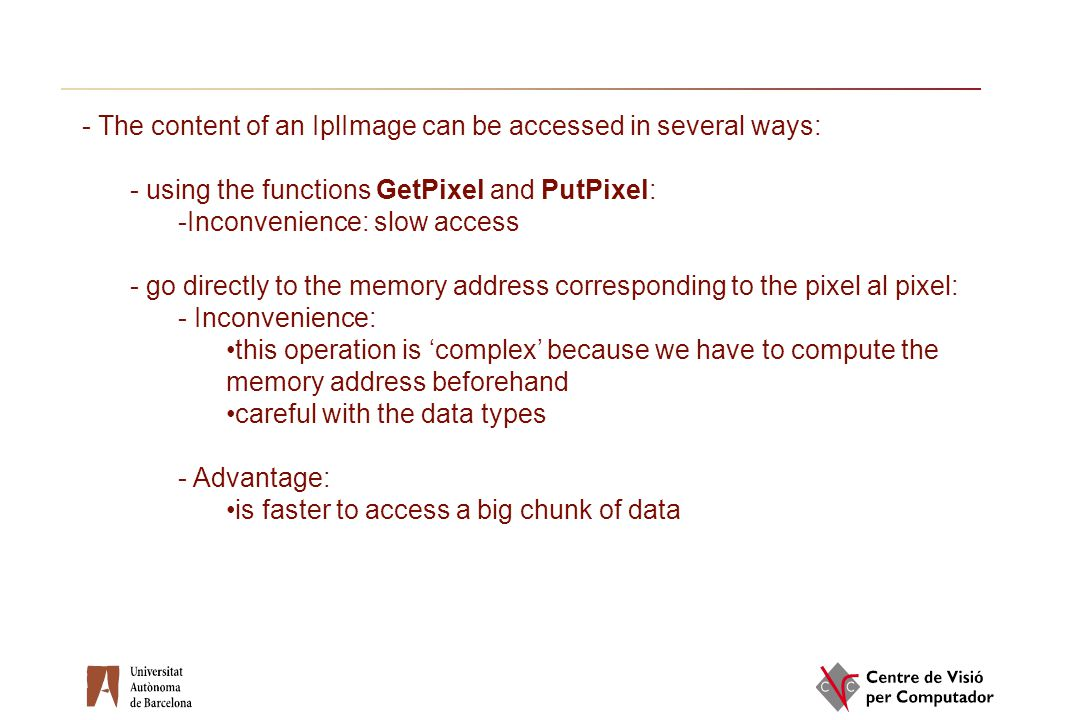 - The content of an IplImage can be accessed in several ways: