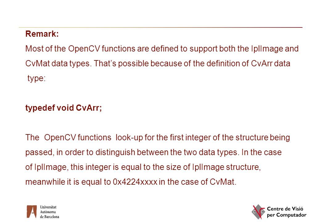 Remark: Most of the OpenCV functions are defined to support both the IplImage and.