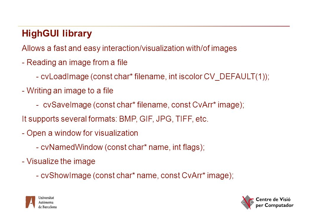 HighGUI library Allows a fast and easy interaction/visualization with/of images. - Reading an image from a file.